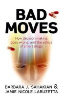bad-moves-how-decision-making-goes-wrong-and-the-ethics-of-smart-drugs